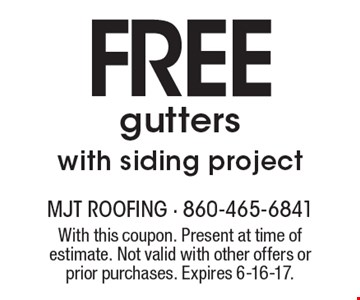 Free gutters with siding project. With this coupon. Present at time of estimate. Not valid with other offers or prior purchases. Expires 6-16-17.