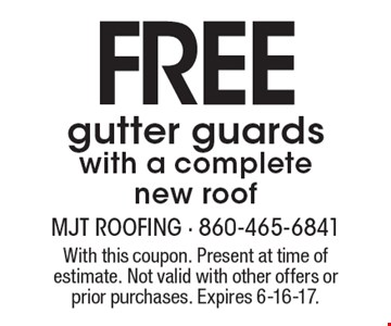 Free gutter guards with a complete new roof. With this coupon. Present at time of estimate. Not valid with other offers or prior purchases. Expires 6-16-17.