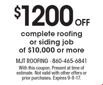 $1200 off complete roofing or siding job of $10,000 or more. With this coupon. Present at time of estimate. Not valid with other offers or prior purchases. Expires 9-8-17.