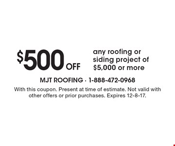 $500 Off any roofing or siding project of $5,000 or more. With this coupon. Present at time of estimate. Not valid with other offers or prior purchases. Expires 12-8-17.