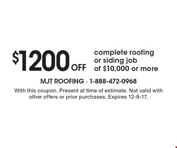 $1200 Off complete roofing or siding job of $10,000 or more. With this coupon. Present at time of estimate. Not valid with other offers or prior purchases. Expires 12-8-17.
