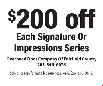 $200 off Each Signature OrImpressions Series. Sale prices are for installed purchases only. Expires 6-30-17.