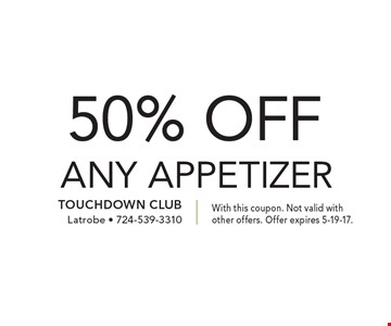 50% OFF ANY APPETIZER. With this coupon. Not valid with other offers. Offer expires 5-19-17.
