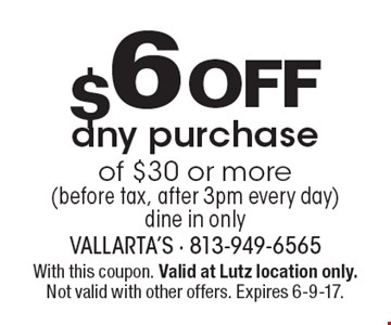 $6 Off any purchase of $30 or more (before tax, after 3pm every day). Dine in only. With this coupon. Valid at Lutz location only. Not valid with other offers. Expires 6-9-17.