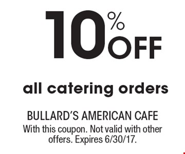 10% Off all catering orders. With this coupon. Not valid with other offers. Expires 6/30/17.