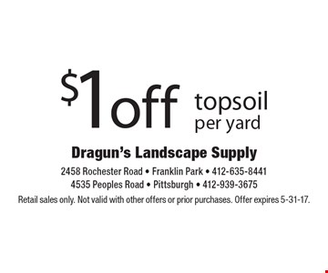 $1 off topsoil per yard. Retail sales only. Not valid with other offers or prior purchases. Offer expires 5-31-17.