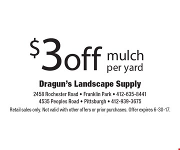 $3 off mulch per yard. Retail sales only. Not valid with other offers or prior purchases. Offer expires 6-30-17.