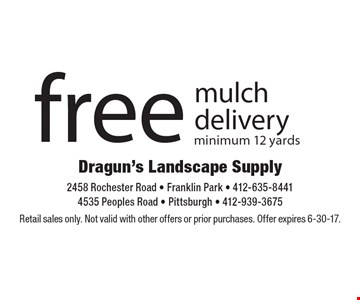 Free mulch delivery. Minimum 12 yards. Retail sales only. Not valid with other offers or prior purchases. Offer expires 6-30-17.