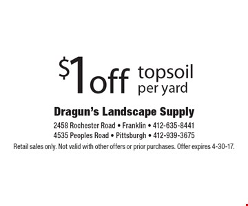 $1 off top soil per yard. Retail sales only. Not valid with other offers or prior purchases. Offer expires 4-30-17.