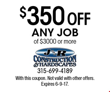 $350 off any job of $3000 or more. With this coupon. Not valid with other offers. Expires 6-9-17.