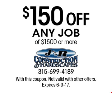 $150 off any job of $1500 or more. With this coupon. Not valid with other offers. Expires 6-9-17.