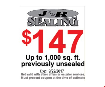 $147 up to 1,000 sq. ft. previously unsealed