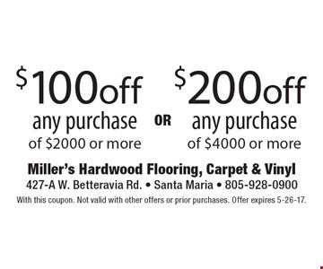 $200off any purchase of $4000 or more. $100off any purchase of $2000 or more. With this coupon. Not valid with other offers or prior purchases. Offer expires 5-26-17.
