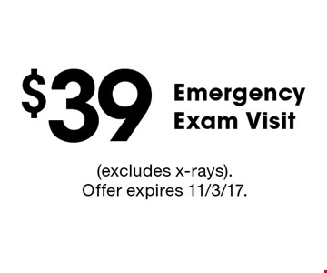 $39 Emergency Exam Visit. Excludes x-rays. Offer expires 11/3/17.