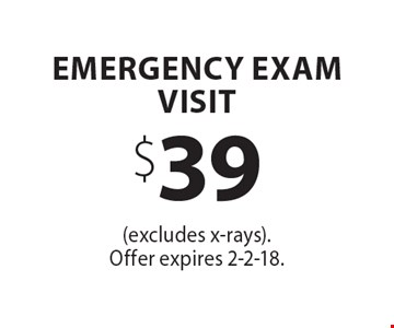 $39 Emergency Exam Visit. (excludes x-rays). Offer expires 2-2-18.