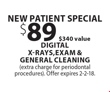 New Patient Special $89, $340 value. Digital X-Rays, Exam & General Cleaning. (extra charge for periodontal procedures). Offer expires 2-2-18.