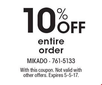 10% Off entire order. With this coupon. Not valid with other offers. Expires 5-5-17.
