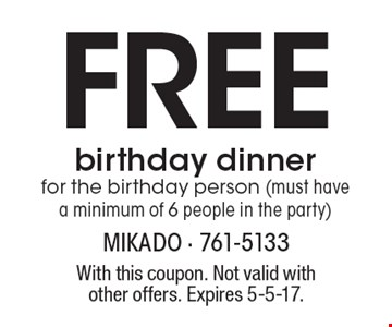 FREE birthday dinner for the birthday person (must have a minimum of 6 people in the party). With this coupon. Not valid with other offers. Expires 5-5-17.