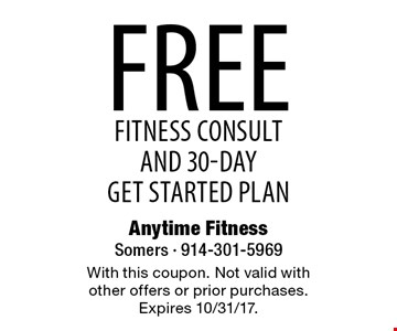 Free fitness consult and 30-day get started plan. With this coupon. Not valid with other offers or prior purchases. Expires 10/31/17.