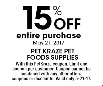 15% off entire purchase. May 21, 2017. With this PetKraze coupon. Limit one coupon per customer. Coupon cannot be combined with any other offers, coupons or discounts. Valid only 5-21-17.