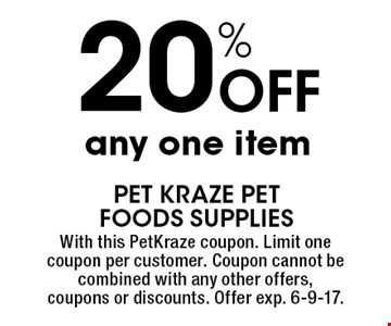 20% off any one item. With this PetKraze coupon. Limit one coupon per customer. Coupon cannot be combined with any other offers, coupons or discounts. Offer exp. 6-9-17.