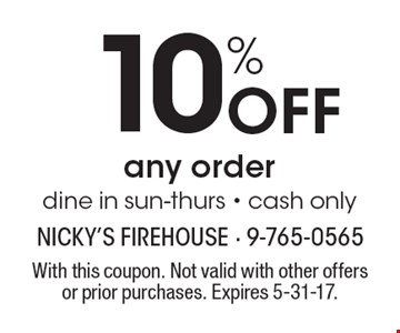 10% Off any order dine in sun-thurs - cash only. With this coupon. Not valid with other offers or prior purchases. Expires 5-31-17.