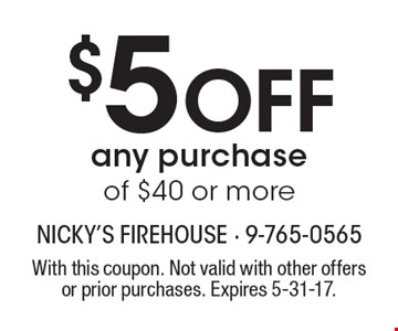 $5 Off any purchase of $40 or more. With this coupon. Not valid with other offers or prior purchases. Expires 5-31-17.