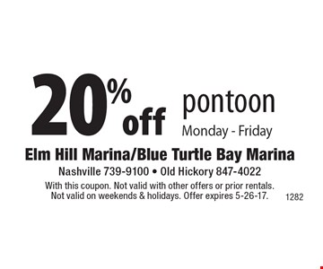 20% off pontoon Monday - Friday. With this coupon. Not valid with other offers or prior rentals. Not valid on weekends & holidays. Offer expires 5-26-17.