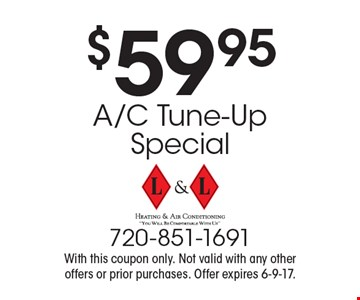 $59.95 A/C Tune-Up Special. With this coupon only. Not valid with any other offers or prior purchases. Offer expires 6-9-17.