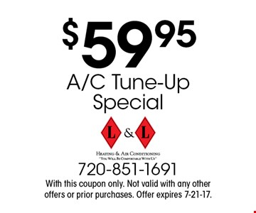 $59.95 A/C Tune-Up Special. With this coupon only. Not valid with any other offers or prior purchases. Offer expires 7-21-17.