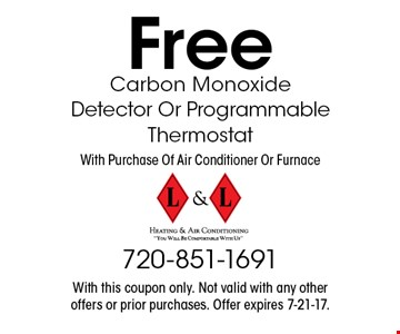 Free Carbon Monoxide Detector Or Programmable Thermostat With Purchase Of Air Conditioner Or Furnace. With this coupon only. Not valid with any other offers or prior purchases. Offer expires 7-21-17.
