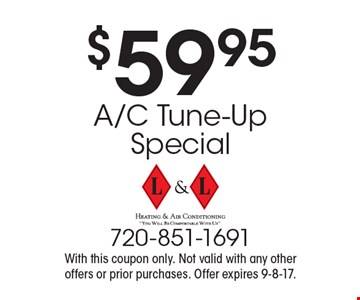 $59.95 A/C Tune-Up Special. With this coupon only. Not valid with any other offers or prior purchases. Offer expires 9-8-17.