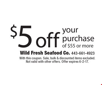 $5 off your purchase of $55 or more. With this coupon. Sale, bulk & discounted items excluded. Not valid with other offers. Offer expires 6-2-17.