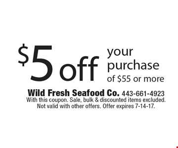 $5 off your purchase of $55 or more. With this coupon. Sale, bulk & discounted items excluded. Not valid with other offers. Offer expires 7-14-17.
