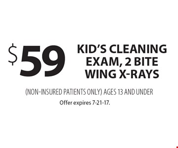 $59 kid's cleaning. Exam, 2 Bite wing X-Rays (non-Insured patients only). Ages 13 and Under. Offer expires 7-21-17.
