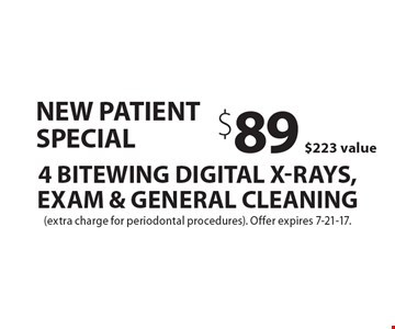 New Patient Special. $89 for 4 Bitewing Digital X-Rays, Exam & General Cleaning. $223 value. Extra charge for periodontal procedures. Offer expires 7-21-17.
