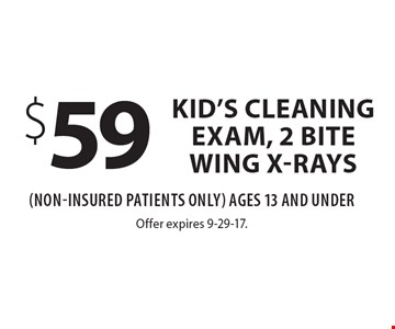 $59 kid's cleaning exam, 2 bite wing x-rays (Non-Insured Patients Only) Ages 13 And Under. Offer expires 9-29-17.