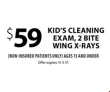 $59 kid's cleaning exam, 2 bite wing x-rays (Non-Insured Patients Only) Ages 13 And Under. Offer expires 11-3-17.