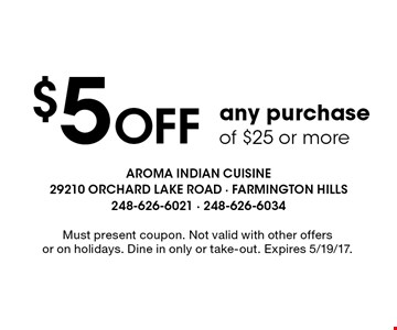 $5 Off any purchase of $25 or more. Must present coupon. Not valid with other offers or on holidays. Dine in only or take-out. Expires 5/19/17.