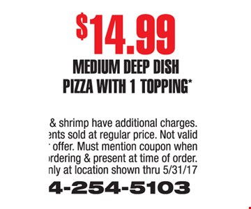 $14.99 medium deep dish pizza with 1 topping