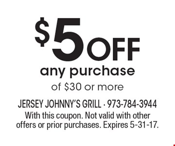 $5 Off any purchase of $30 or more. With this coupon. Not valid with other offers or prior purchases. Expires 5-31-17.