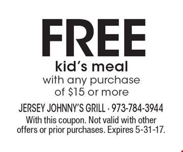 Free kid's meal with any purchase of $15 or more. With this coupon. Not valid with other offers or prior purchases. Expires 5-31-17.