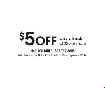$5 off any check of $25 or more. With this coupon. Not valid with other offers. Expires 5-12-17.