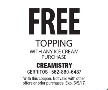 FREE topping with any ice cream purchase. With this coupon. Not valid with other offers or prior purchases. Exp. 5/5/17.