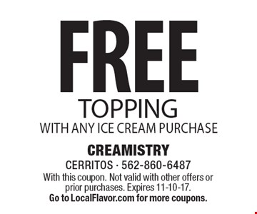 Free Topping with any ice cream purchase. With this coupon. Not valid with other offers or prior purchases. Expires 11-10-17. Go to LocalFlavor.com for more coupons.