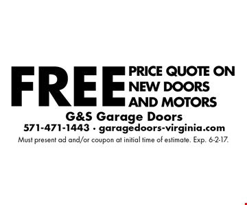 Free Price quote on new doors and motors. Must present ad and/or coupon at initial time of estimate. Exp. 6-2-17.