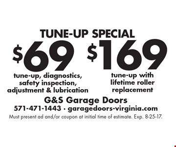 Tune-Up Special. $69 tune-up, diagnostics, safety inspection, adjustment & lubrication. $169 tune-up with life time roller replacement. Must present ad and/or coupon at initial time of estimate. Exp. 8-25-17.