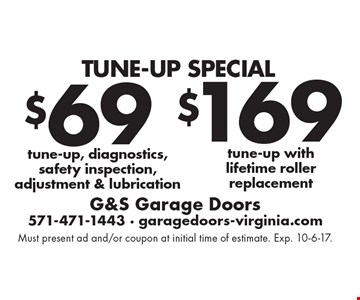Tune-Up Special $69 tune-up, diagnostics, safety inspection, adjustment & lubrication. $169 tune-up with lifetime roller replacement. . Must present ad and/or coupon at initial time of estimate. Exp. 10-6-17.