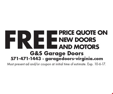 FREE Price quote on new doors and motors. Must present ad and/or coupon at initial time of estimate. Exp. 10-6-17.