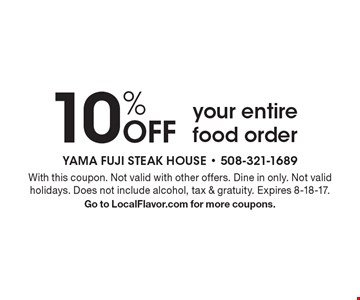 10% Off Your Entire Food Order. With this coupon. Not valid with other offers. Dine in only. Not valid holidays. Does not include alcohol, tax & gratuity. Expires 8-18-17. Go to LocalFlavor.com for more coupons.